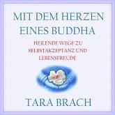 Mit dem Herzen eines Buddha - Heilende Wege zu Selbstakzeptanz und Lebensfreude (Ungekürzt) (MP3-Download)