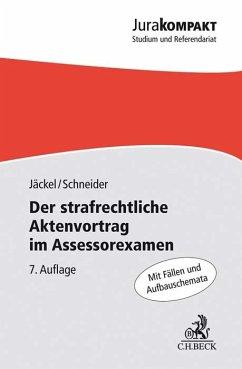 Der strafrechtliche Aktenvortrag im Assessorexamen - Jäckel, Holger;Schneider, Dirk J.