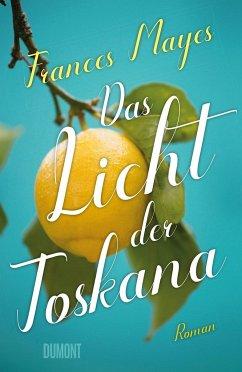 Das Licht der Toskana (Mängelexemplar) - Mayes, Frances