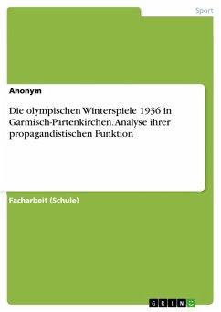 Die olympischen Winterspiele 1936 in Garmisch-Partenkirchen. Analyse ihrer propagandistischen Funktion (eBook, PDF)