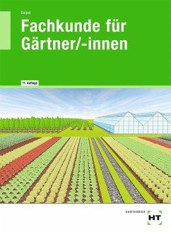 Fachkunde für Gärtner/-innen - Seipel, Holger