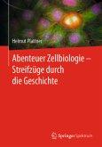 Abenteuer Zellbiologie - Streifzüge durch die Geschichte