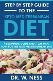 Step by Step Guide to the Keto Mediterranean Diet: Beginners Guide and 7-Day Meal Plan for the Keto Mediterranean Diet (eBook, ePUB)