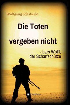 Die Toten vergeben nicht - Lars Wolff, der Scharfschütze (eBook, ePUB) - Schäberle, Wolfgang