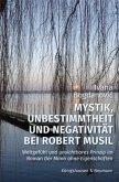 Mystik, Unbestimmtheit und Negativität bei Robert Musil