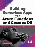 Building Serverless Apps with Azure Functions and Cosmos DB: Leverage Azure functions and Cosmos DB for building serverless applications (English Edition) (eBook, ePUB)