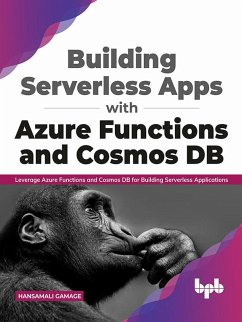 Building Serverless Apps with Azure Functions and Cosmos DB: Leverage Azure functions and Cosmos DB for building serverless applications (English Edition) (eBook, ePUB) - Gamage, Hansamali