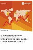 Design Thinking in der ambulanten Behindertenhilfe. Wie Organisationen ihre partizipativen Strukturen effektiv stärken