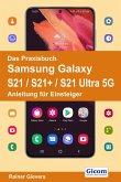Das Praxisbuch Samsung Galaxy S21 / S21+ / S21 Ultra 5G - Anleitung für Einsteiger
