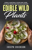 Edible Wild Plants: Over 111 Natural Foods and Over 22 Plant-Based Recipes On A Budget (eBook, ePUB)