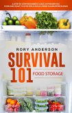Survival 101: Food Storage A Step by Step Beginners Guide on Preserving Food and What to Stockpile While Under Quarantine (eBook, ePUB)