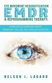 EMDR Eye Movement Desensitization and Reprogramming Therapy: A New Hope to Overcome Anxiety, Depression, PTSD, BPD, OCD, ADHD and Addiction