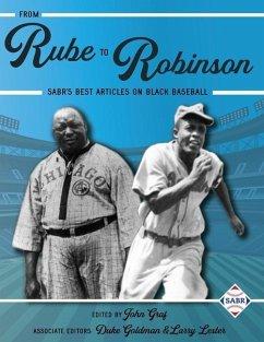 From Rube to Robinson: SABR's Best Articles on Black Baseball - Lester, Larry; Goldman, Duke