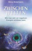 Zwischenwelten: Wie man sich vor negativen Energien schützen kann (eBook, ePUB)