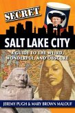 Secret Salt Lake City: A Guide to the Weird, Wonderful, and Obscure