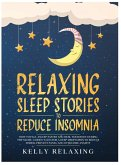 Relaxing Sleep Stories to Reduce Insomnia: How to Fall Asleep Faster and Heal Your Body During the Night. Guided Tales for a Deep Meditation to Reduce