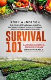 Survival 101 Raised Bed Gardening and Food Storage: The Complete Survival Guide To Growing Your Own Food, Food Storage And Food Preservation in 2020 (eBook, ePUB)