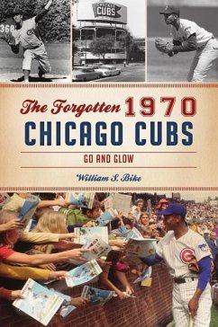 The Forgotten 1970 Chicago Cubs: Go and Glow - Bike, William S.