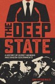 The Deep State: A History of Secret Agendas and Shadow Governments