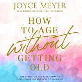 How to Age Without Getting Old Lib/E: The Steps You Can Take Today to Stay Young for the Rest of Your Life