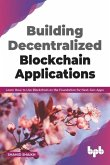 Building Decentralized Blockchain Applications: Learn How to Use Blockchain as the Foundation for Next-Gen Apps (English Edition)
