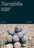 Xerophile, Revised: Cactus Photographs from Expeditions of the Obsessed
