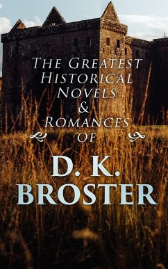 The Greatest Historical Novels & Romances of D. K. Broster (eBook, ePUB) - Broster, D. K.