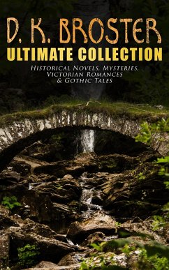 D. K. Broster - Ultimate Collection: Historical Novels, Mysteries, Victorian Romances & Gothic Tales (eBook, ePUB) - Broster, D. K.