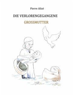 Die verlorengegangene Grossmutter (eBook, ePUB)