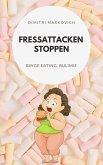 Fressattacken Stoppen: Wie du lernst Essstörungen wie Binge Eating oder Bulimie aufzuhalten ! (eBook, ePUB)