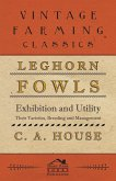 Leghorn Fowls - Exhibition and Utility - Their Varieties, Breeding and Management (eBook, ePUB)