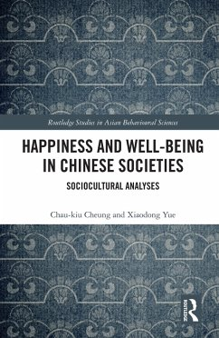 Happiness and Well-Being in Chinese Societies (eBook, ePUB) - Cheung, Chau-Kiu; Yue, Xiaodong