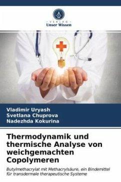 Thermodynamik und thermische Analyse von weichgemachten Copolymeren - Ur'yash, VladimirChuprova, SvetlanaKokurina, Nadezhda