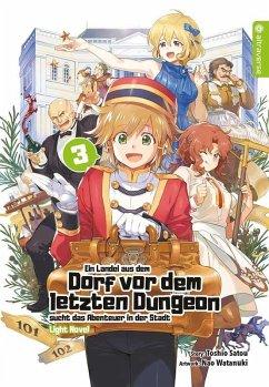 Ein Landei aus dem Dorf vor dem letzten Dungeon sucht das Abenteuer in der Stadt Light Novel 03 - Satou, Toshio;Watanuki, Nao