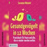 Gesundgevögelt in 12 Wochen - Praxisbuch für Paare und alle, die es wieder werden wollen (Ungekürzt) (MP3-Download)