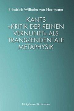 Kants »Kritik der reinen Vernunft« als transzendentale Metaphysik - Herrmann, Friedrich-Wilhelm von