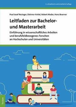Leitfaden zur Bachelor- und Masterarbeit - Resinger, Paul;Knitel, Dietmar;Mader, Robert