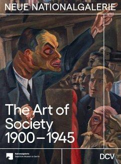 The Art of Society 1900-1945 - Scholz, Dieter;Hiebert Grun, Irina;Jäger, Joachim