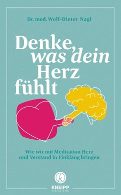Denke, was dein Herz fühlt (eBook, ePUB) - Nagl, Wolf-Dieter
