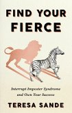 Find Your Fierce: Interrupt Imposter Syndrome and Own Your Success (eBook, ePUB)