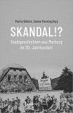 Skandal!? Stadtgeschichten aus Marburg im 20. Jahrhundert
