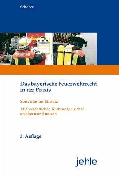 Das bayerische Feuerwehrrecht in der Praxis - Schober, Wilfried