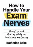 How to Handle Your Exam Nerves (eBook, ePUB)
