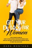 Get Your Ex Back for Women: The Ultimate Guide on How to Start Dating Your Ex-Boyfriend Again and Get Him Back, Including Relationship Advice to Keep the Love Alive (eBook, ePUB)