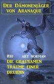 Der Dämonenjäger von Aranaque 10: Die grausamen Träume einer Druidin (eBook, ePUB)