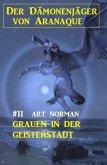 Der Dämonenjäger von Aranaque 11: ¿Grauen in der Geisterstadt (eBook, ePUB)