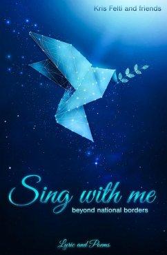 Sing with me (eBook, ePUB) - Felti, Kris; Nae, Christian; Helck, Sascha; Maya Pradhan, Devi; Kamara, Ishmail; Janosz, Joanna; Hyland, Keith; V. Celaeno, Lucia; Kunhikannan, Laseeta; Emalia Medina, Melissa; Holm, Yhohannah; Jain, Suhani; Bhowmick, Samar; M. Tokic, Mladen; Misra, Arijit; Dahdouh, Aziza; Morrissey, Michael; Lin Tun, San; Steven Corseri, Gary; Minkova, Milka; Micheal Justin Mushaga, Lyonga; Birech, Jillani
