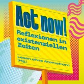 Act now! - Reflexionen in existenziellen Zeiten (Ungekürzt) (MP3-Download)