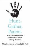 Hunt, Gather, Parent: What Ancient Cultures Can Teach Us about Raising Children (eBook, ePUB)
