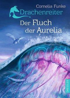 Der Fluch der Aurelia / Drachenreiter Bd.3 - Funke, Cornelia